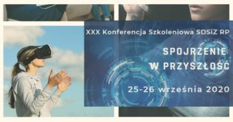"""XXX Konferencja Szkoleniowa SDSIZ RP """"Spojrzenie w przyszłość"""""""
