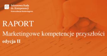 Raport: Marketingowe kompetencje przyszłości. Edycja II